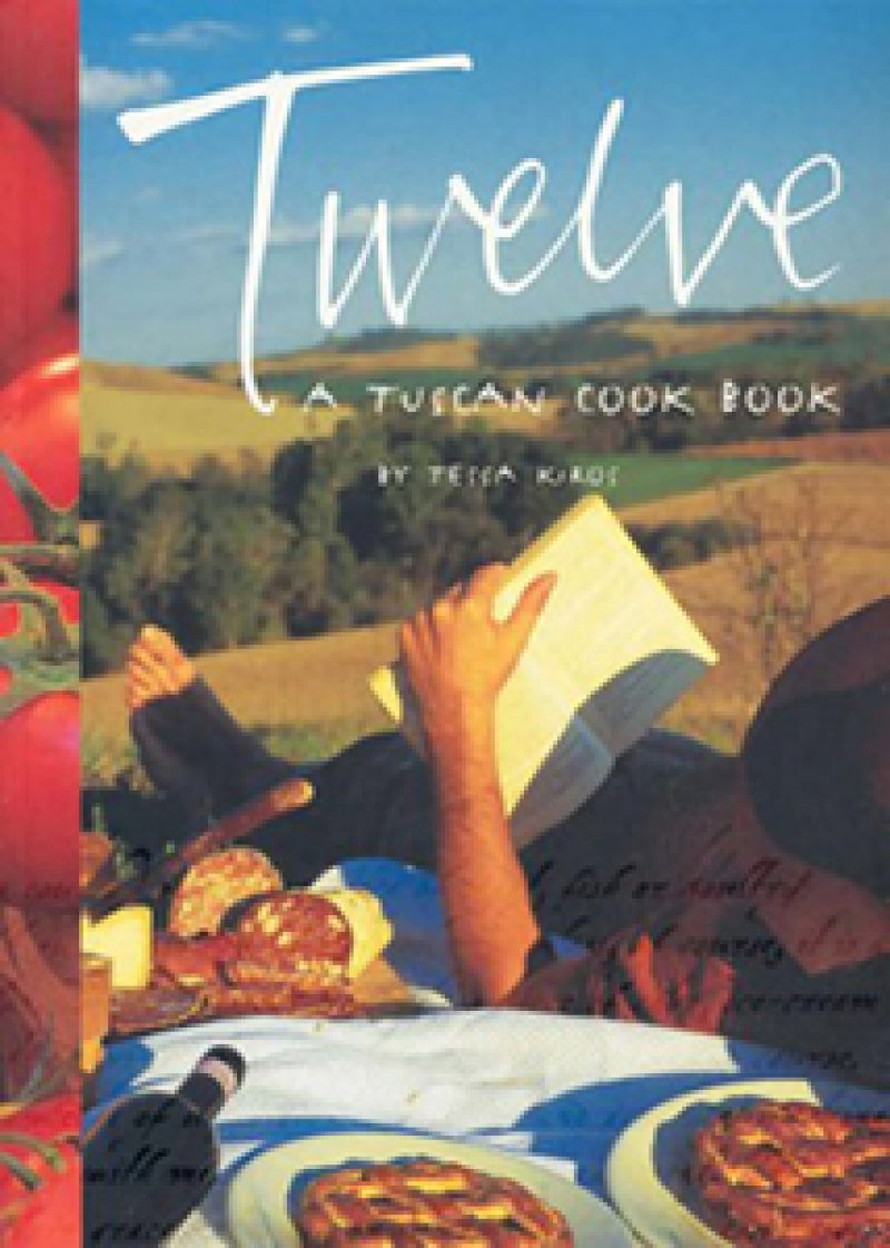 Tessa-Kiros-Twelve-A-Tuscan-Cookbook-Things-to-do-Tuscany-Best-tours-Florence-cooking-in-Tuscany-Tuscany-from-Florence-Best-of-Tuscany